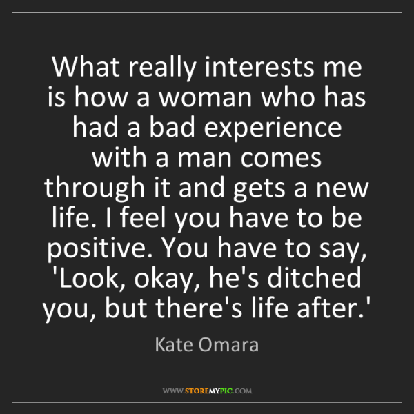 Kate Omara: What really interests me is how a woman who has had a...