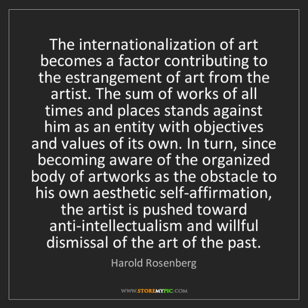 Harold Rosenberg: The internationalization of art becomes a factor contributing...