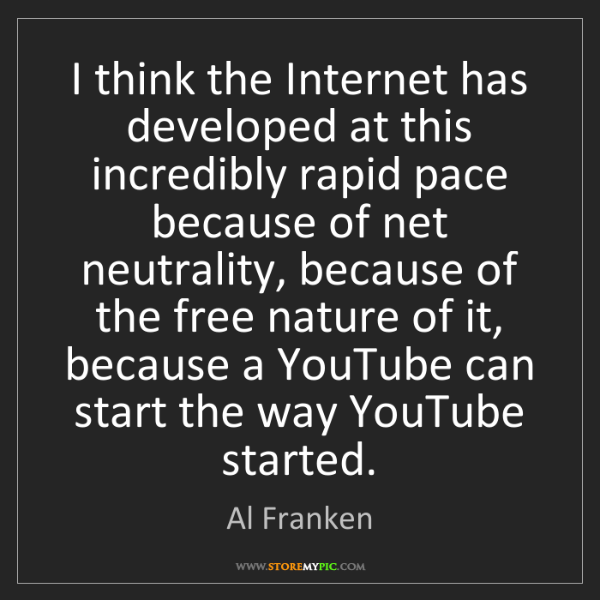 Al Franken: I think the Internet has developed at this incredibly...