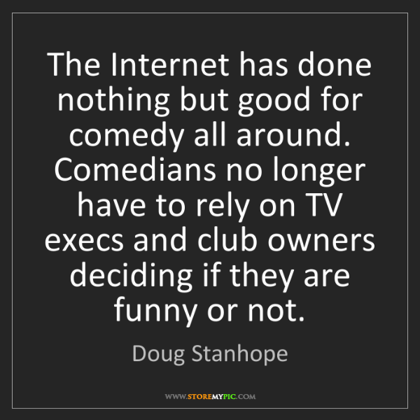 Doug Stanhope: The Internet has done nothing but good for comedy all...