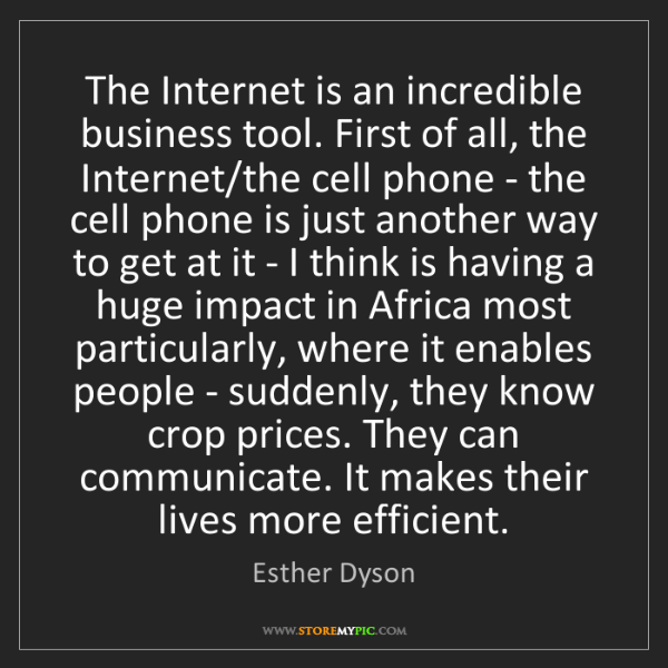 Esther Dyson: The Internet is an incredible business tool. First of...