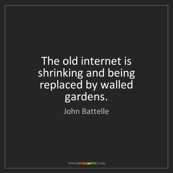 John Battelle: The old internet is shrinking and being replaced by walled...