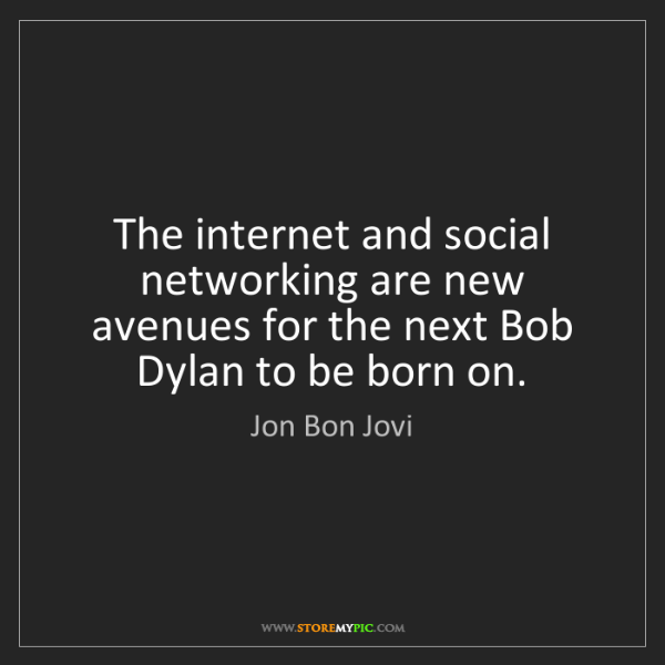 Jon Bon Jovi: The internet and social networking are new avenues for...