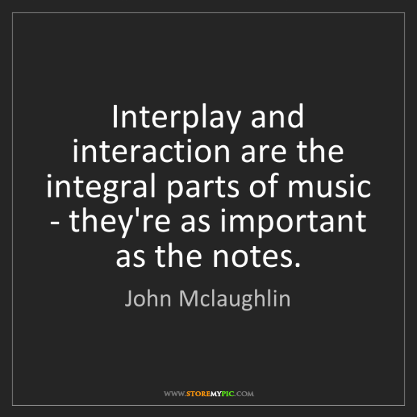 John Mclaughlin: Interplay and interaction are the integral parts of music...