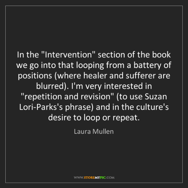 """Laura Mullen: In the """"Intervention"""" section of the book we go into..."""