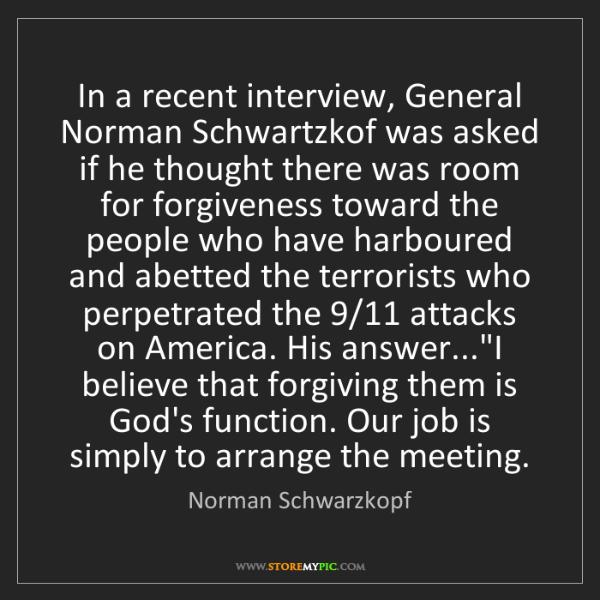 Norman Schwarzkopf: In a recent interview, General Norman Schwartzkof was...