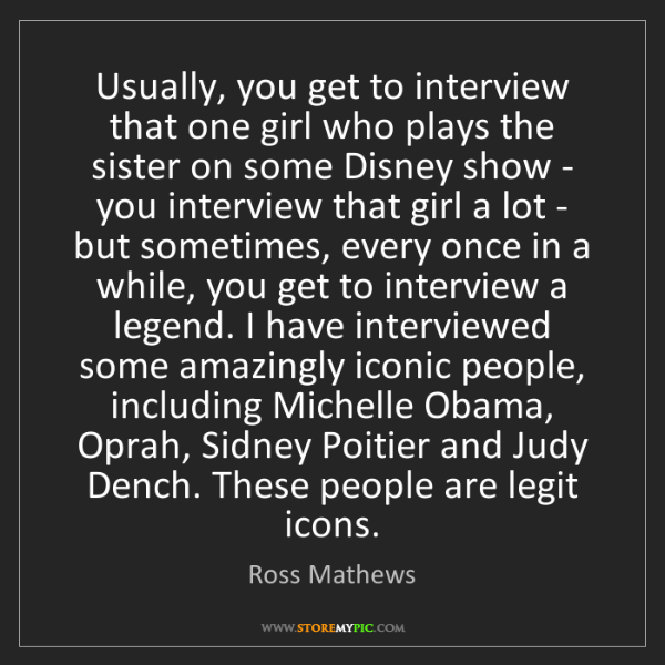 Ross Mathews: Usually, you get to interview that one girl who plays...