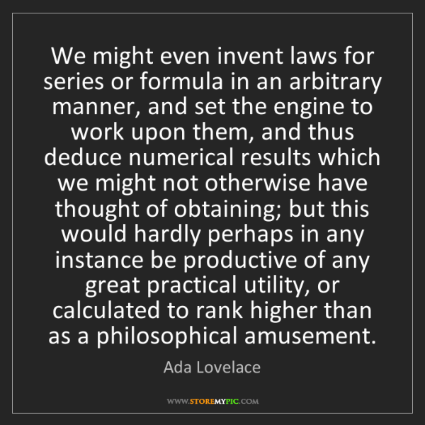Ada Lovelace: We might even invent laws for series or formula in an...