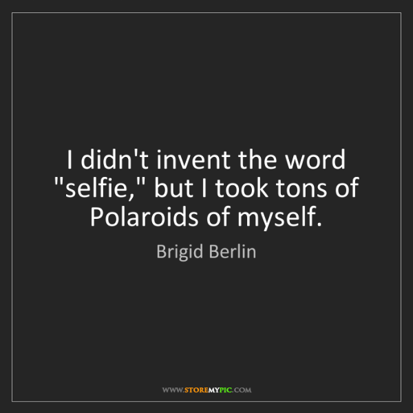 "Brigid Berlin: I didn't invent the word ""selfie,"" but I took tons of..."