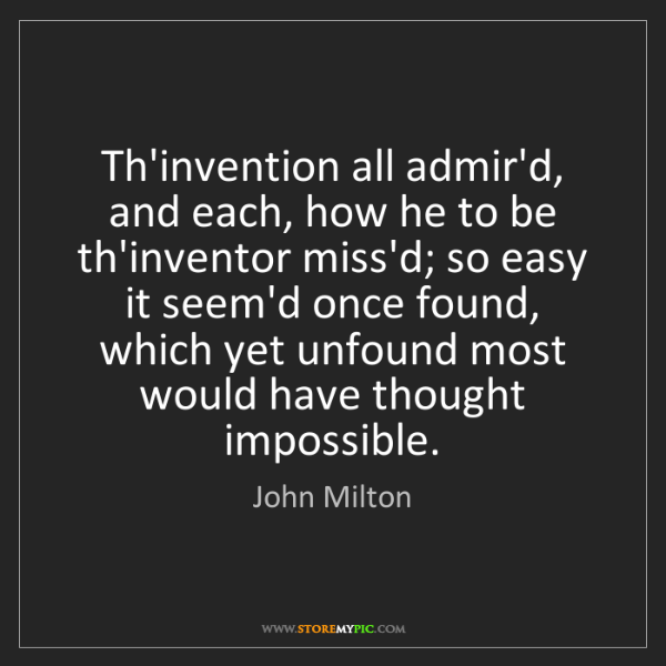 John Milton: Th'invention all admir'd, and each, how he to be th'inventor...