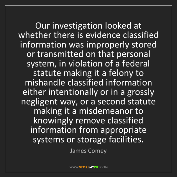 James Comey: Our investigation looked at whether there is evidence...