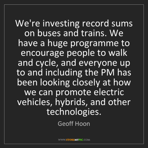 Geoff Hoon: We're investing record sums on buses and trains. We have...