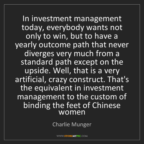Charlie Munger: In investment management today, everybody wants not only...