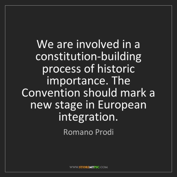Romano Prodi: We are involved in a constitution-building process of...