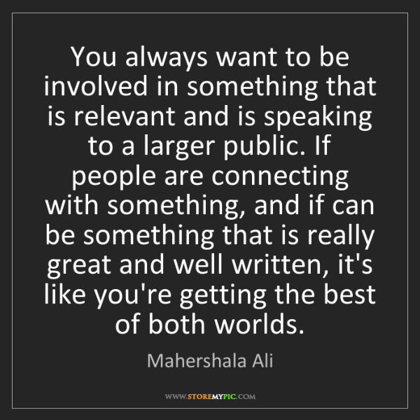 Mahershala Ali: You always want to be involved in something that is relevant...