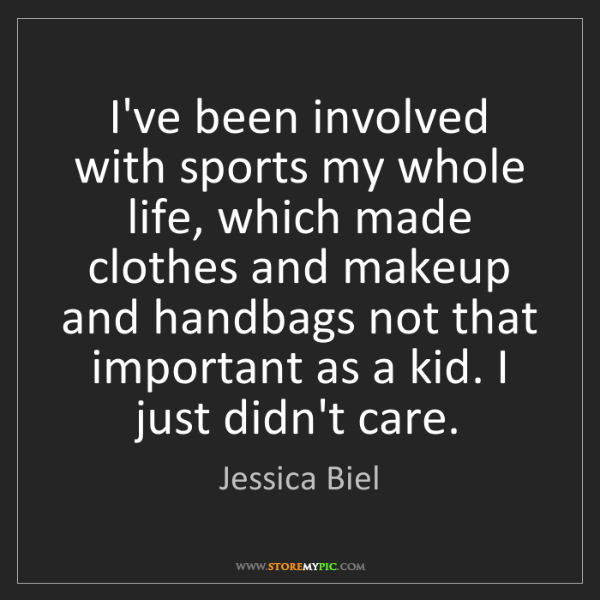 Jessica Biel: I've been involved with sports my whole life, which made...