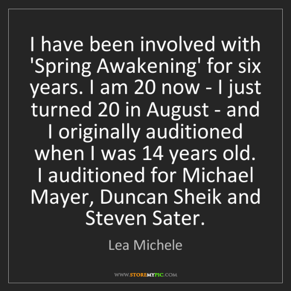 Lea Michele: I have been involved with 'Spring Awakening' for six...