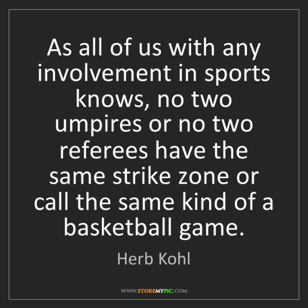 Herb Kohl: As all of us with any involvement in sports knows, no...