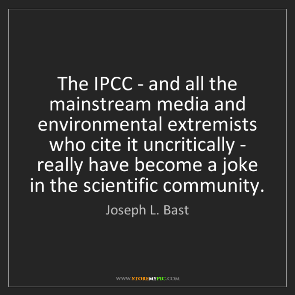 Joseph L. Bast: The IPCC - and all the mainstream media and environmental...
