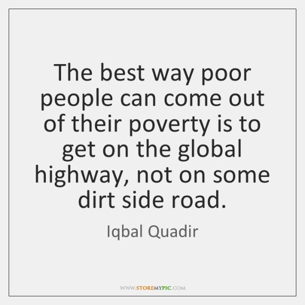 The best way poor people can come out of their poverty is ...