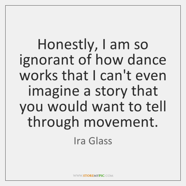 Honestly, I am so ignorant of how dance works that I can't ...