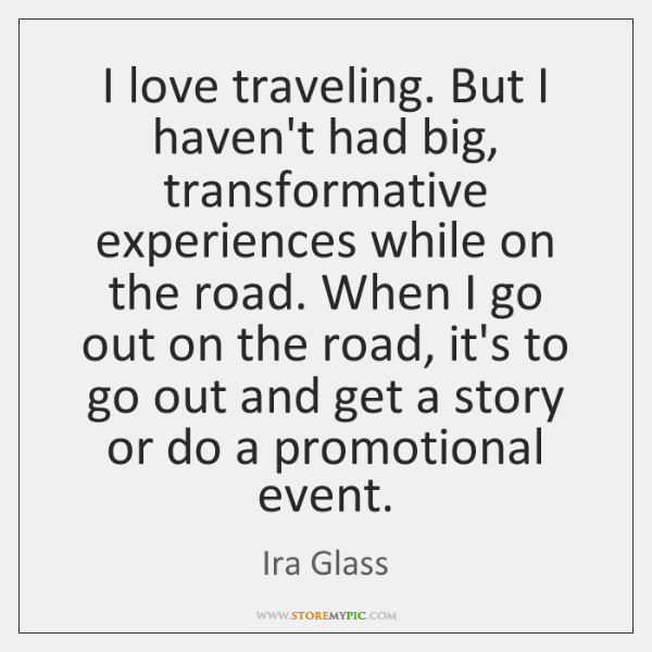 I love traveling. But I haven't had big, transformative experiences while on ...