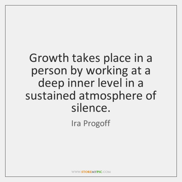 Growth takes place in a person by working at a deep inner ...