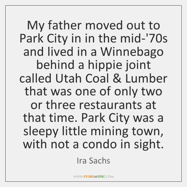 My father moved out to Park City in in the mid-'70s ...