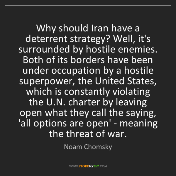 Noam Chomsky: Why should Iran have a deterrent strategy? Well, it's...