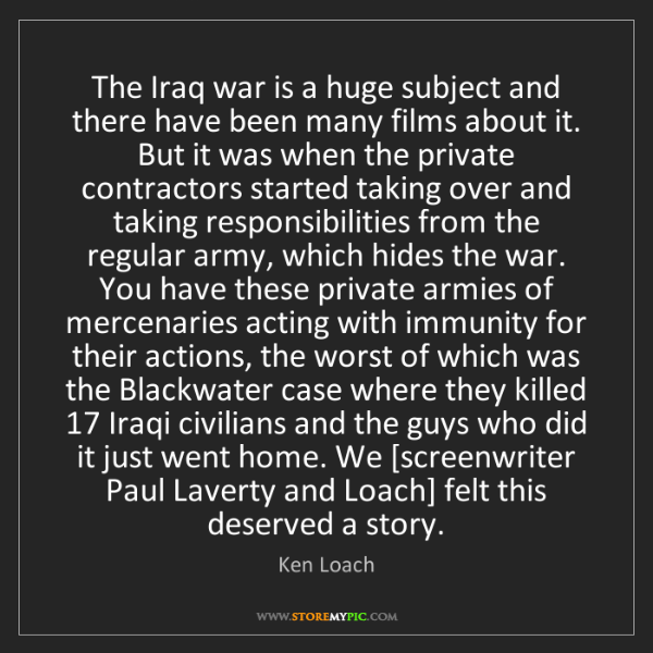 Ken Loach: The Iraq war is a huge subject and there have been many...