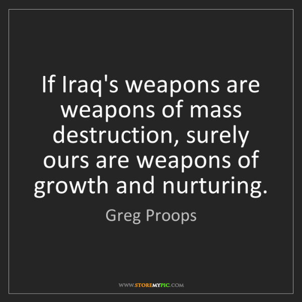 Greg Proops: If Iraq's weapons are weapons of mass destruction, surely...