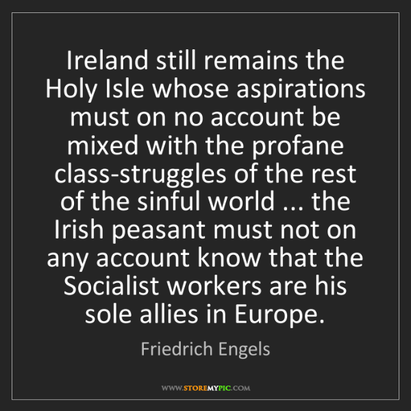 Friedrich Engels: Ireland still remains the Holy Isle whose aspirations...