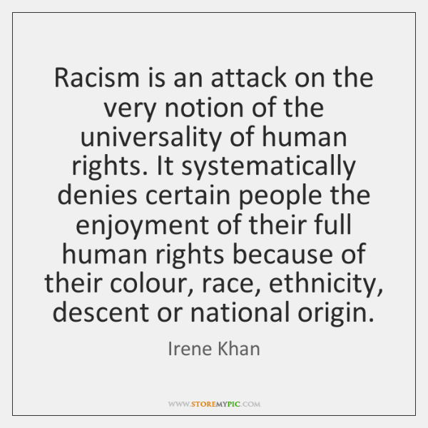 Racism is an attack on the very notion of the universality of ...