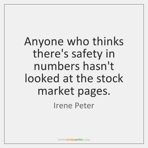 Anyone who thinks there's safety in numbers hasn't looked at the stock ...