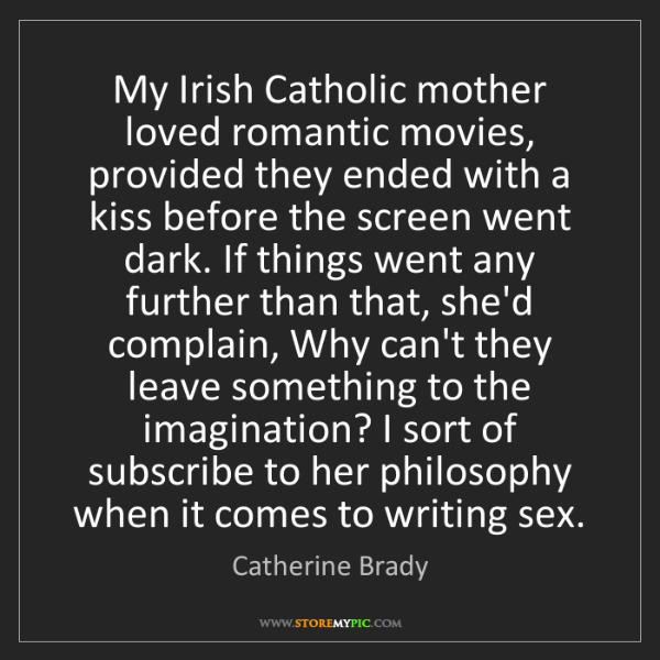 Catherine Brady: My Irish Catholic mother loved romantic movies, provided...