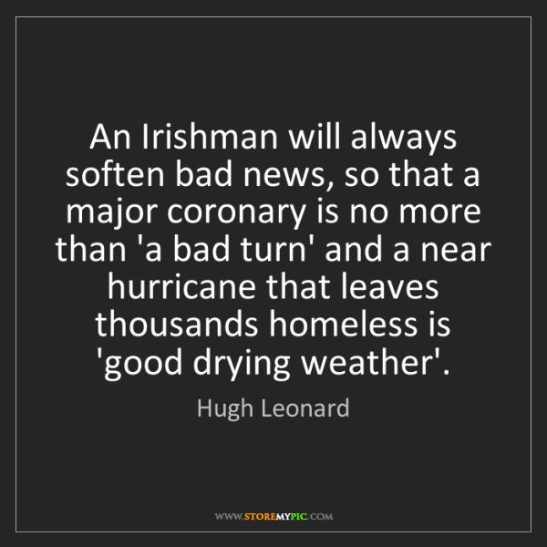 Hugh Leonard: An Irishman will always soften bad news, so that a major...