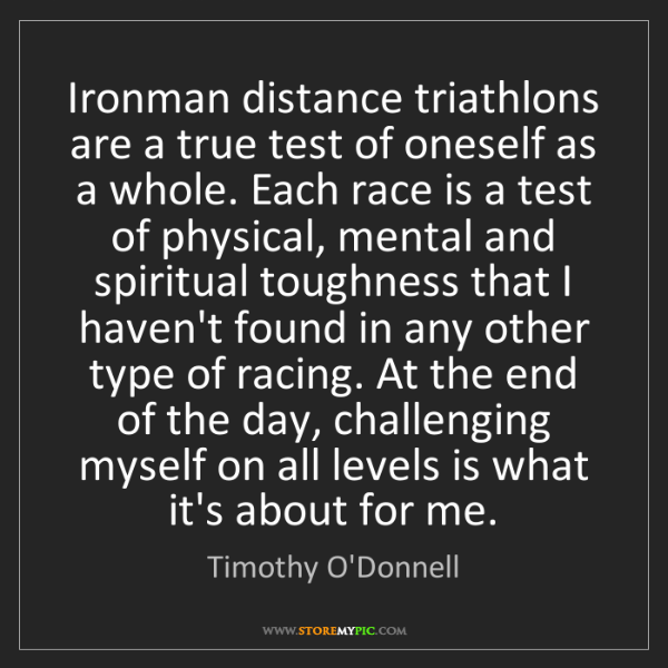 Timothy O'Donnell: Ironman distance triathlons are a true test of oneself...