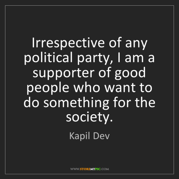 Kapil Dev: Irrespective of any political party, I am a supporter...