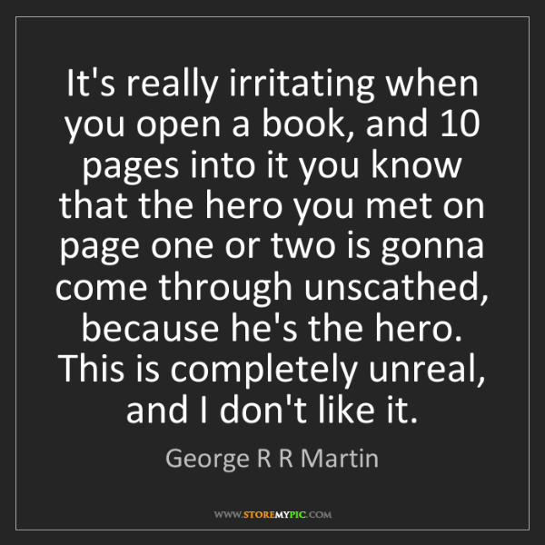 George R R Martin: It's really irritating when you open a book, and 10 pages...