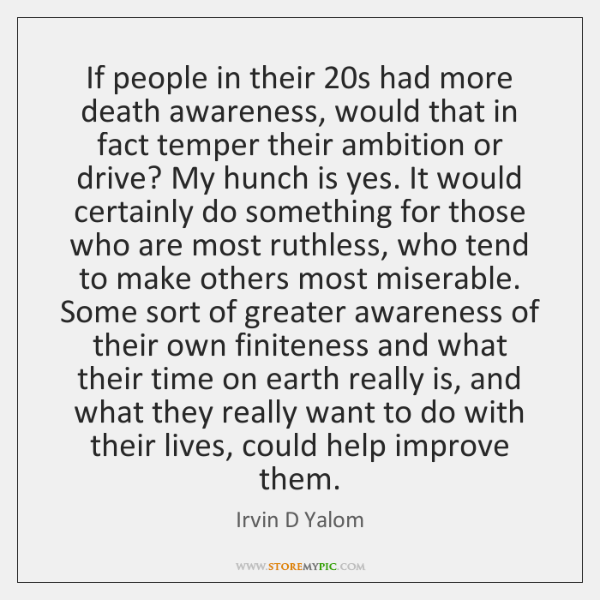 If people in their 20s had more death awareness, would that in ...