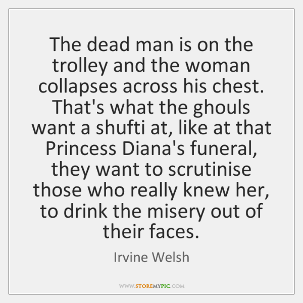 The dead man is on the trolley and the woman collapses across ...
