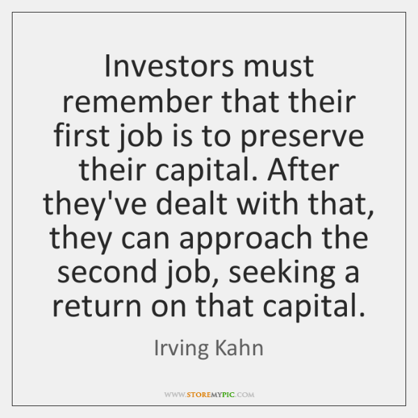 Investors must remember that their first job is to preserve their capital. ...