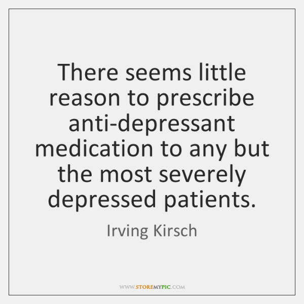 There seems little reason to prescribe anti-depressant medication to any but the ...
