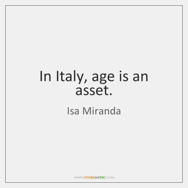 In Italy, age is an asset.