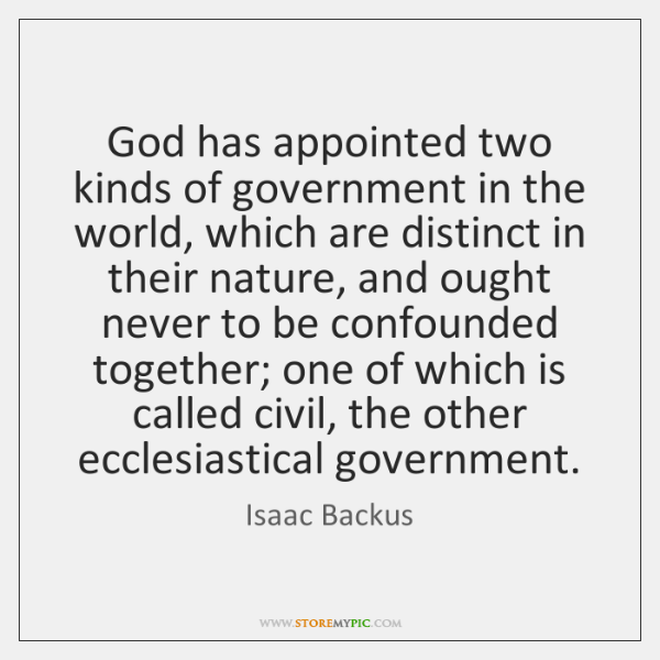 God has appointed two kinds of government in the world, which are ...