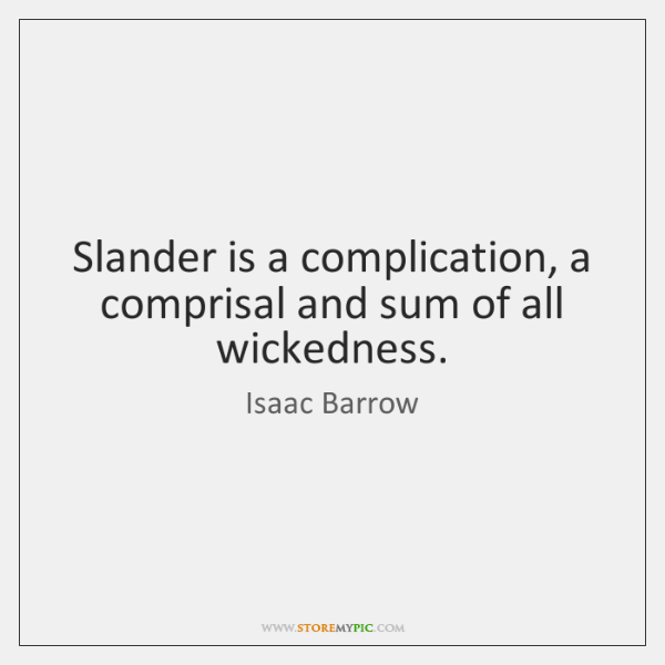 Slander is a complication, a comprisal and sum of all wickedness.