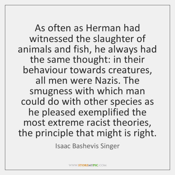 As often as Herman had witnessed the slaughter of animals and fish, ...