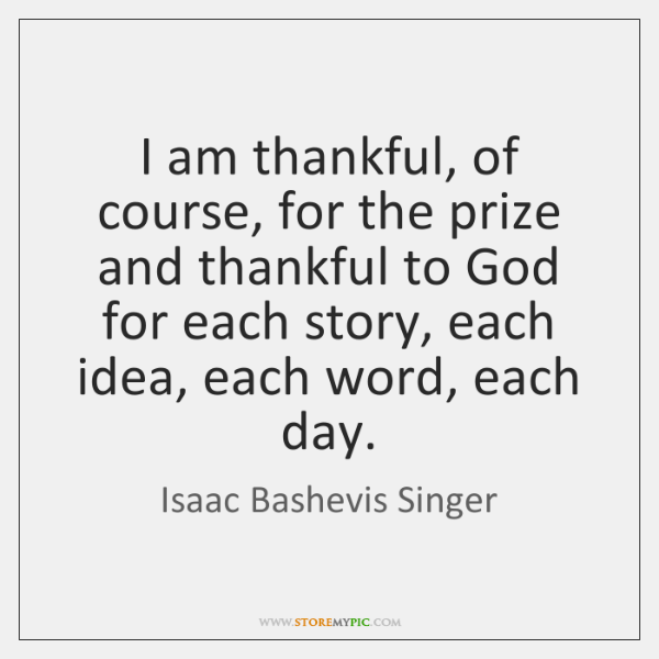 I am thankful, of course, for the prize and thankful to God ...