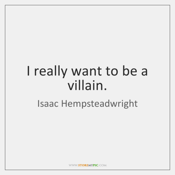 I really want to be a villain.