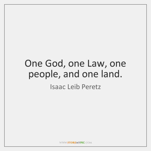 One God, one Law, one people, and one land.